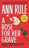 A Rose For Her Grave & Other True Cases (Ann Rule's Crime Files)