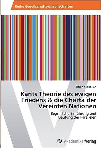 Kants Theorie des ewigen Friedens and die Charta der Vereinten Nationen: Begriffliche Einführung und Deutung der Parallelen