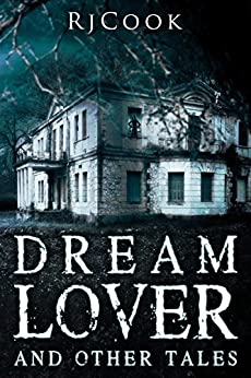 Dream Lover and Other Tales by [RjCook]