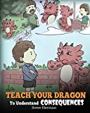 Teach Your Dragon To Understand Consequences: A