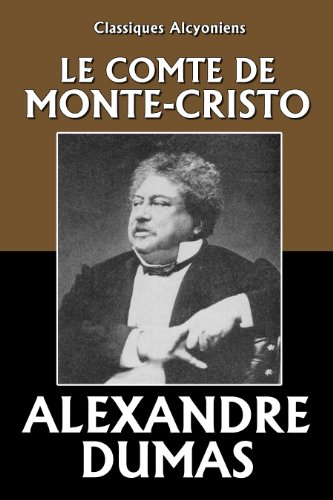 Le Comte de Monte-Cristo (Unexpurgated Edition) (Classiques Alcyoniens) (French Edition)