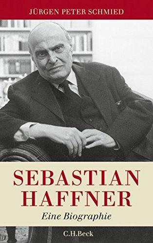 Sebastian Haffner: Eine Biographie Gebundenes Buch – 15. September 2010 Jürgen Peter Schmied C.H.Beck 3406605850 Deutschland