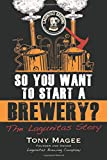 So You Want to Start a Brewery?, Tony Magee, 1556525621
