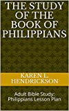 img - for The Study of the Book of Philippians: Adult Bible Study: Philippians Lesson Plan book / textbook / text book