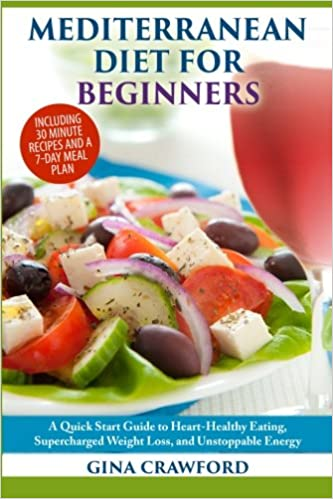 Mediterranean diet for beginners a quick start guide to heart mediterranean diet for beginners a quick start guide to heart healthy eating super charged weight loss and unstoppable energy amazon gina forumfinder Choice Image