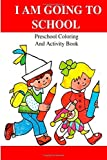 I Am Going To School: Preschool Coloring And Activity Book by Watts Annie (2014-12-02) Paperback