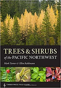 Trees and Shrubs of the Pacific Northwest: Timber Press Field Guide (Timber Press Field Guides) by Turner, Mark, Kuhlmann, Ellen (2014)