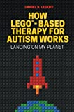 How LEGO®-Based Therapy for Autism Works: Landing on My Planet