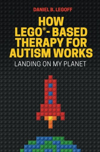 How LEGO®-Based Therapy for Autism Works: Landing on My Planet by Jessica Kingsley Publishers