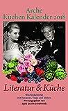Arche Küchen Kalender 2018: Literatur & Küchen