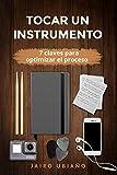 Instrumentos Musicales Best Deals - Tocar un instrumento - 7 claves para optimizar el proceso: Herramientas y consejos para lograr tus objetivos con cualquier instrumento musical.