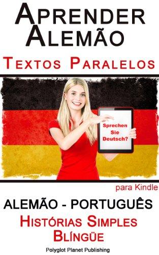 Aprender Alemão com Textos Paralelos - Histórias Simples (Alemão - Português) Blíngüe
