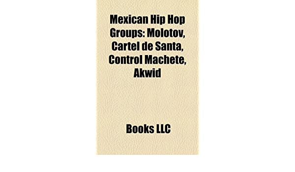 Mexican Hip Hop Groups: Molotov, Cartel de Santa, Control ...