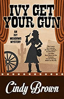 Ivy Get Your Gun (An Ivy Meadows Mystery Book 4) by [Brown, Cindy]