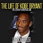 The Life of Kobe Bryant: The Legendary Basketball Idol | J.D. Rockefeller