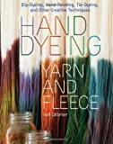 Hand Dyeing Yarn and Fleece: Custom-Color Your Favorite Fibers with Dip-Dyeing, Hand-Painting, Tie-Dyeing, and Other Creative Techniques by Callahan, Gail (2010) Spiral-bound