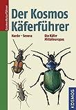 Der Kosmos Käferführer: Die Käfer Mitteleuropas
