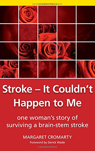 Stroke - it Couldn't Happen to Me: One Woman's Story of Surviving a Brain-Stem Stroke (Patient Narratives)