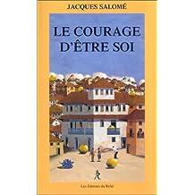 COURAGE D'ÊTRE SOI (LE)