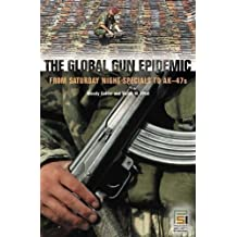 The Global Gun Epidemic: From Saturday Night Specials to AK-47s