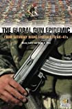 The Global Gun Epidemic, Wendy Cukier and Victor W. Sidel, 0275982564