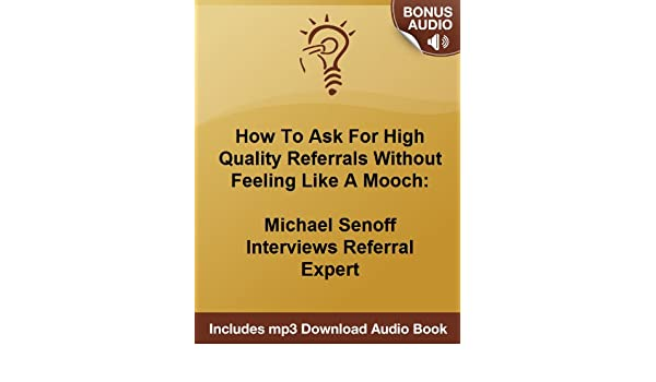 Get Referrals And Stop Cold Calling Forever: Michael Senoff Interviews Referral Expert