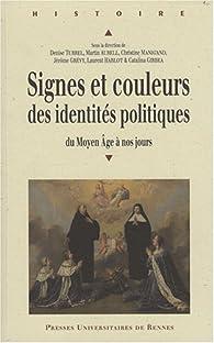 Signes et couleurs des identités politiques du Moyen Age à nos jours par Bertrand Schnerb