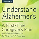 Understand Alzheimer's: A First-Time Caregiver's Plan to Understand & Prepare for Alzheimer's & Dementia | Calistoga Press