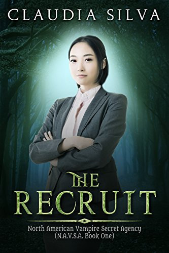 Book: The Recruit - N.A.V.S.A. Series Book One (The North American Vampire Secret Agency) by Claudia Silva