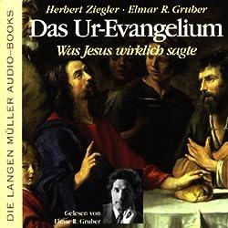 Das Ur-Evangelium. Was Jesus wirklich sagte