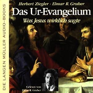 Das Ur-Evangelium. Was Jesus wirklich sagte Hörbuch