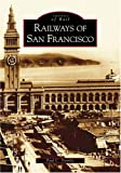 Railways of San Francisco, Paul C. Trimble, 0738528870