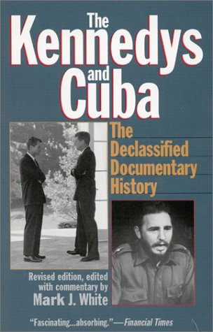 The Kennedys and Cuba: The Declassified Documentary History pdf