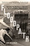 #9: Floodpath: The Deadliest Man-Made Disaster of 20th-Century America and the Making of Modern Los Angeles