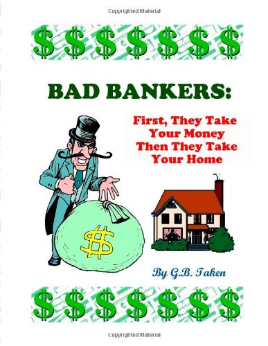 Download Bad Bankers: First, They Take Your Money Then They Take Your Home pdf