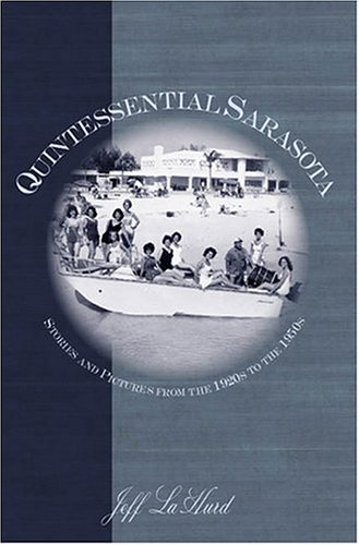 Quintessential Sarasota: Stories and Pictures from the 1920s to the 1950s (American Chronicles)