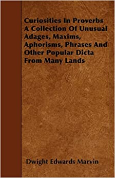 Book Curiosities In Proverbs A Collection Of Unusual Adages, Maxims, Aphorisms, Phrases And Other Popular Dicta From Many Lands