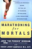 img - for Marathoning for Mortals: A Regular Person's Guide to the Joy of Running or Walking a Half-Marathon or Marathon book / textbook / text book