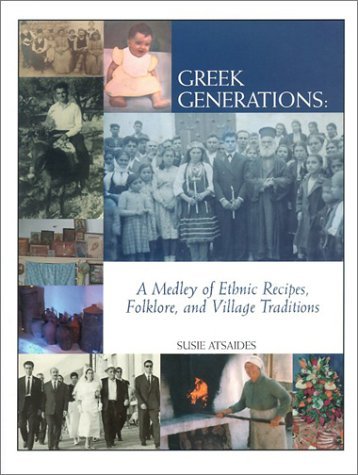Greek Generations: A Medley of Ethnic Recipes, Folklore, and Village Traditions