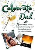 Celebrate Dad: Heartwarming Stories, Inspirational Sayings And Loving Expressions for a Special Father (Celebrate Series)