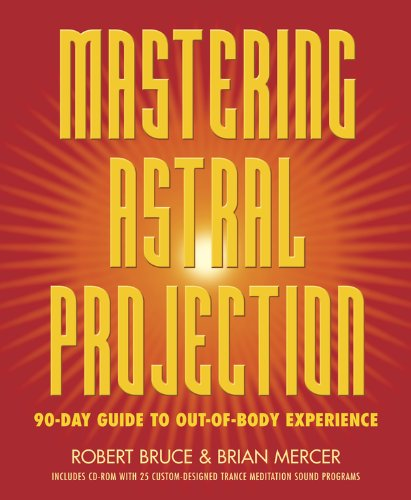 Mastering Astral Projection: 90-day Guide to Out-of-Body Experience (Body Viewing)