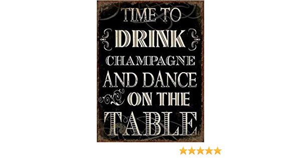 Shabby /& Chic Small Metal Signs Time To Drink Champagne And Dance On The Table