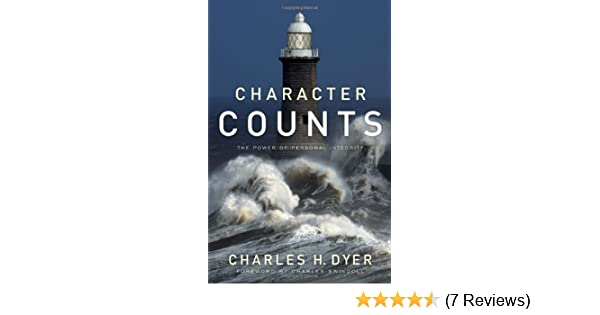 Character Counts: The Power of Personal Integrity: Charles H. Dyer ...