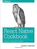 img - for React Native Cookbook: Bringing the Web to Native Platforms book / textbook / text book