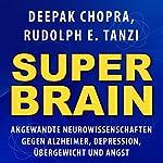 Super -Brain [Super-Brain: Applied Neuroscience for Alzheimer's, Depression, Obesity and Anxiety]: Angewandte Neurowissenschaften gegen Alzheimer, Depression, Übergewicht und Angst | Deepak Chopra,Rudolph E. Tanzi