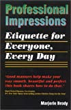 Professional Impressions : Etiquette for Everyone, Every Day, Brody, Marjorie, 096548274X