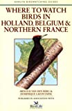 Where to Watch Birds in Holland, Belgium and Northern France, Arnoud Van den Berg, 0811731111
