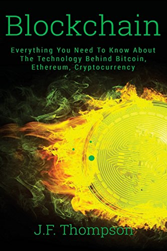 Blockchain: Everything You Need To Know About The Technology Behind Bitcoin, Ethereum, Cryptocurrency (Cryptocurrency Investing, Bitcoin For Beginners, Blockchain) [Thompson, J.F.] (Tapa Blanda)
