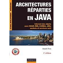Architectures réparties en Java - 2e éd. : Internet des objets avec SOAP, RMI, CORBA, JMS, sockets et services web (Etudes et développement) (French Edition)