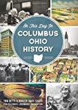 On This Day in Columbus, Ohio History, Tom Betti and Doreen Uhas Sauer, 160949668X